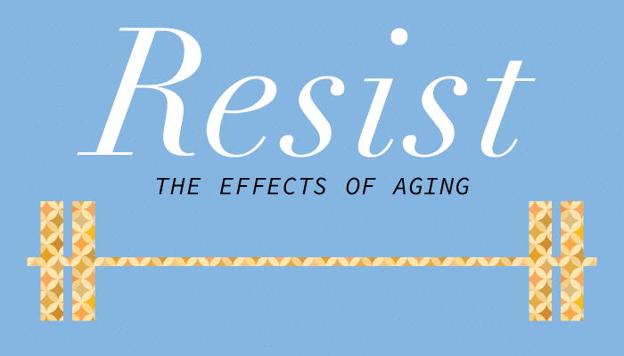 Resist the Effects of Aging