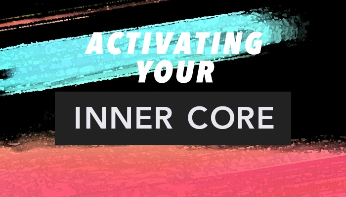 Activating Your Inner Core
