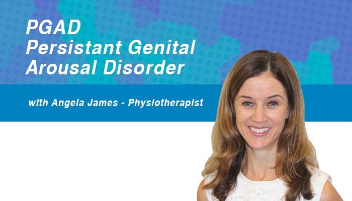 PGAD - Persistant Genital Arousal Disorder