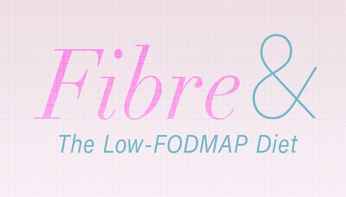 Fibre and the Low FODMAP Diet